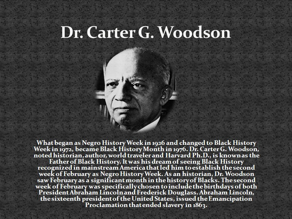 "the life of carter g woodson Carter g woodson, an author, educator, and historian who is often dubbed the ""father of black history,"" is being honored with a google doodle on the first day of black history month woodson ."